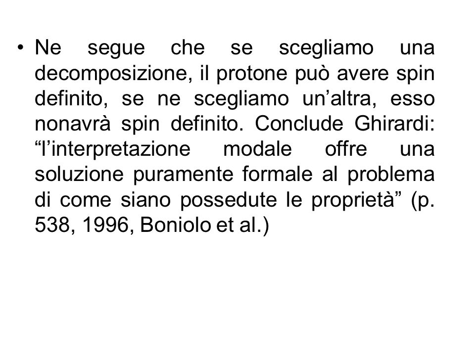 Ne segue che se scegliamo una decomposizione, il protone può avere spin definito, se ne scegliamo un'altra, esso nonavrà spin definito.