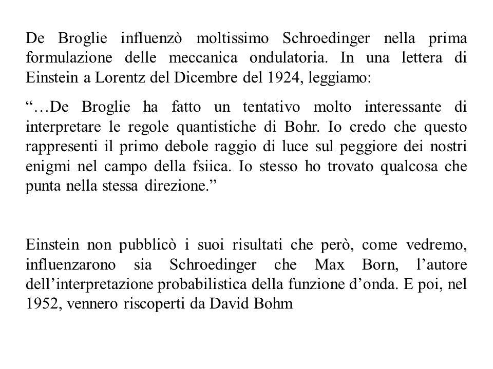 De Broglie influenzò moltissimo Schroedinger nella prima formulazione delle meccanica ondulatoria. In una lettera di Einstein a Lorentz del Dicembre del 1924, leggiamo: