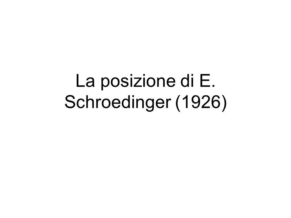 La posizione di E. Schroedinger (1926)