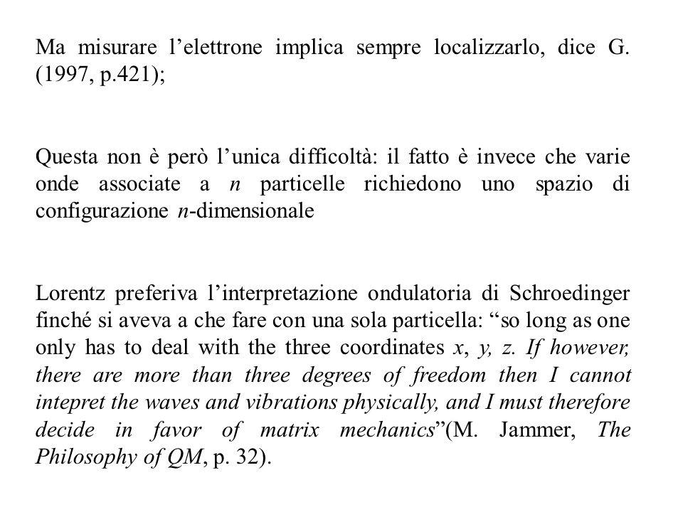 Ma misurare l'elettrone implica sempre localizzarlo, dice G. (1997, p