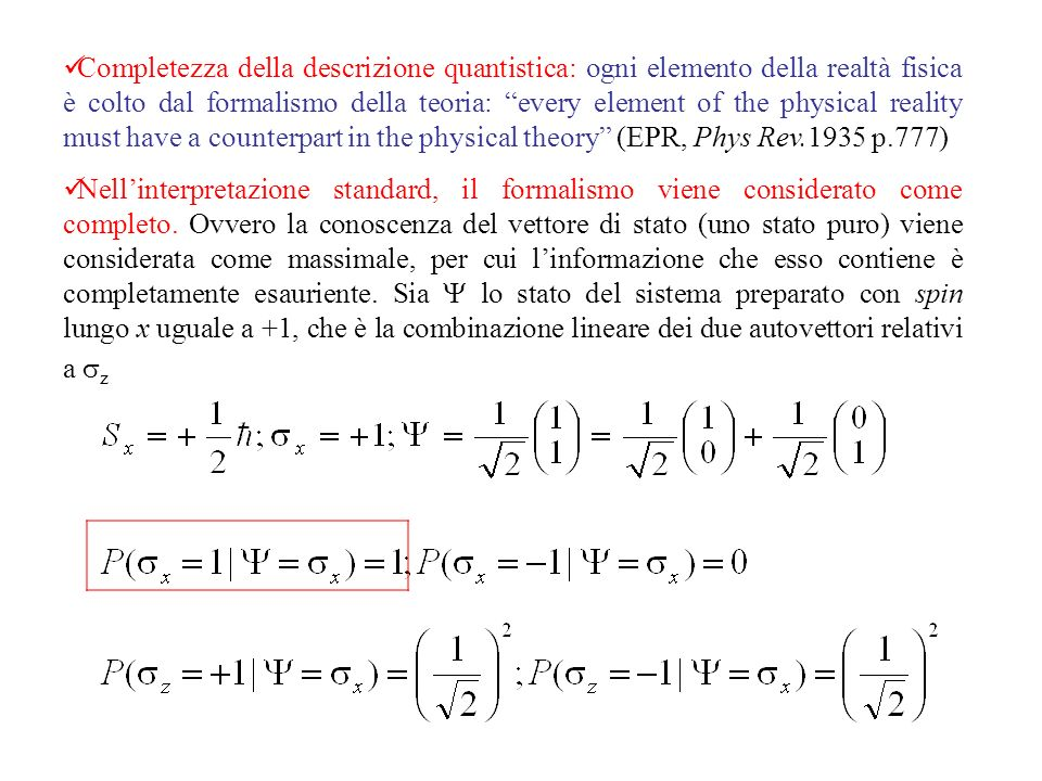 Completezza della descrizione quantistica: ogni elemento della realtà fisica è colto dal formalismo della teoria: every element of the physical reality must have a counterpart in the physical theory (EPR, Phys Rev.1935 p.777)
