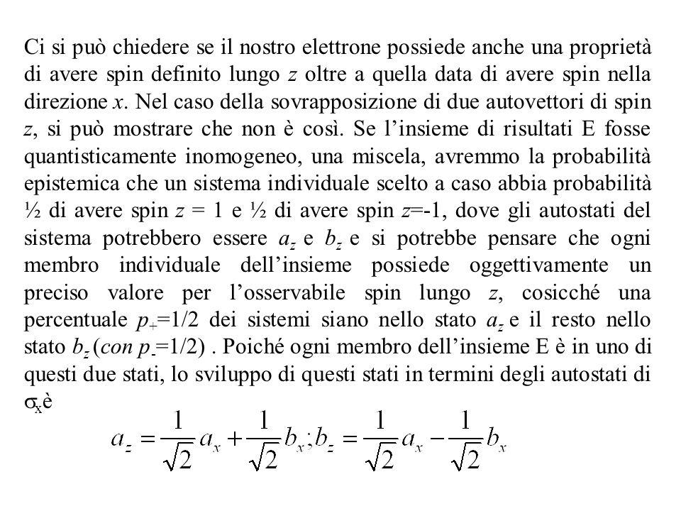 Ci si può chiedere se il nostro elettrone possiede anche una proprietà di avere spin definito lungo z oltre a quella data di avere spin nella direzione x.