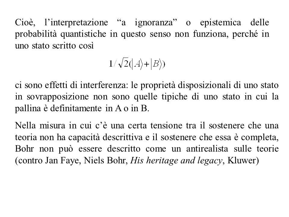 Cioè, l'interpretazione a ignoranza o epistemica delle probabilità quantistiche in questo senso non funziona, perché in uno stato scritto così