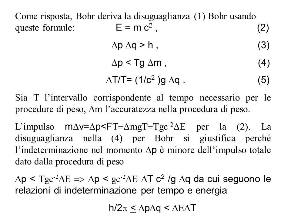 Come risposta, Bohr deriva la disuguaglianza (1) Bohr usando queste formule: E = m c2 , (2)