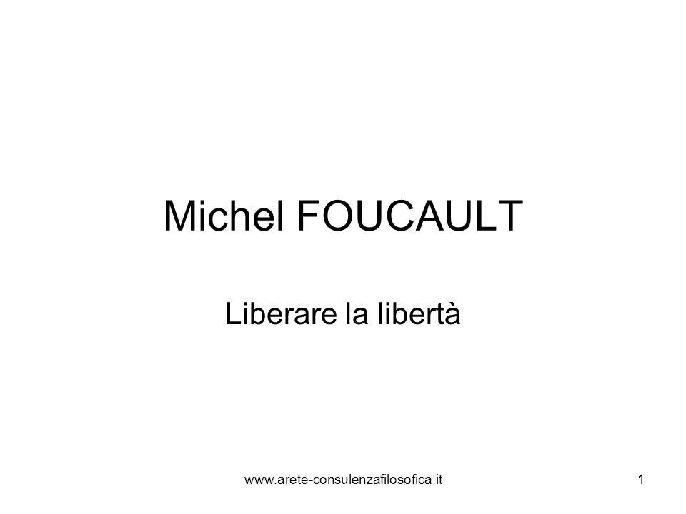 Michel FOUCAULT Liberare la libertà www.arete-consulenzafilosofica.it