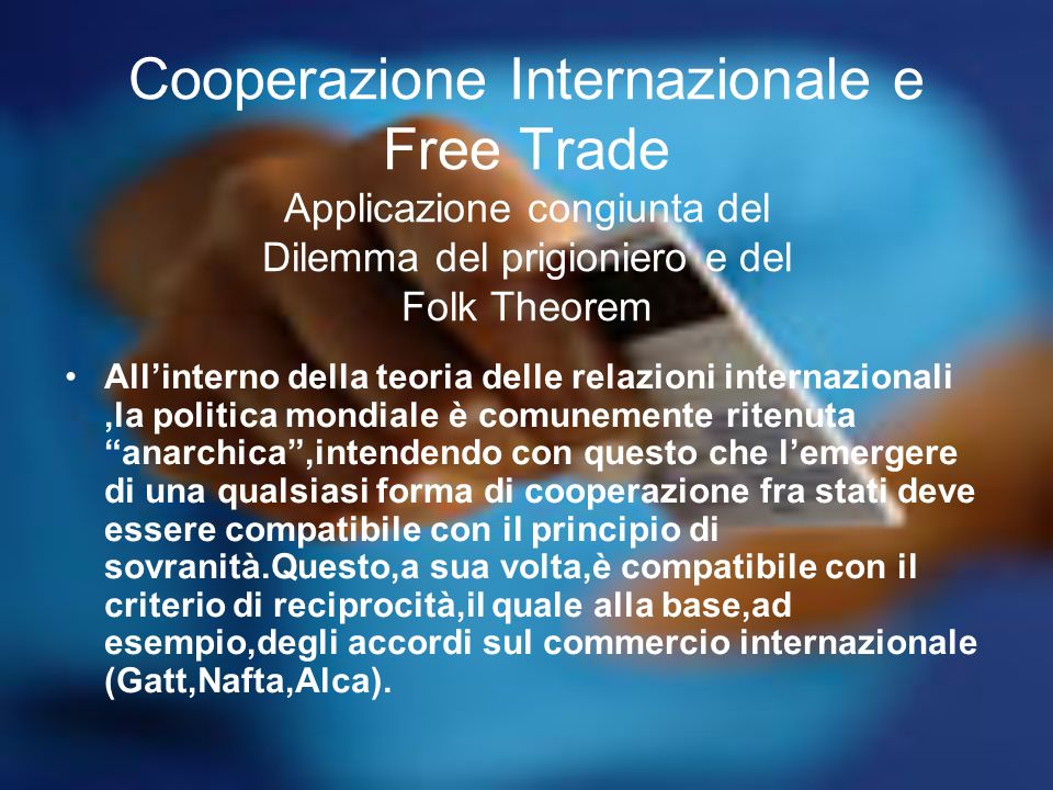 Cooperazione Internazionale e Free Trade Applicazione congiunta del Dilemma del prigioniero e del Folk Theorem