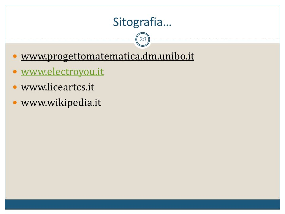 Sitografia… www.progettomatematica.dm.unibo.it www.electroyou.it