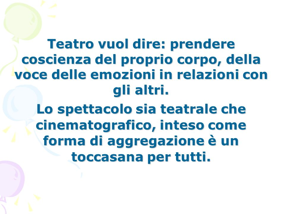 Teatro vuol dire: prendere coscienza del proprio corpo, della voce delle emozioni in relazioni con gli altri.