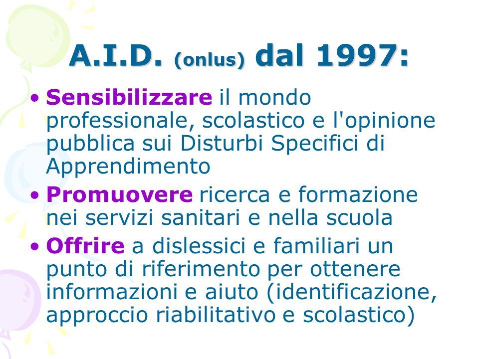 A.I.D. (onlus) dal 1997: Sensibilizzare il mondo professionale, scolastico e l opinione pubblica sui Disturbi Specifici di Apprendimento.