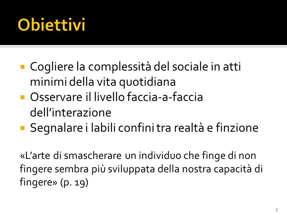 Obiettivi Cogliere la complessità del sociale in atti minimi della vita quotidiana. Osservare il livello faccia-a-faccia dell'interazione.