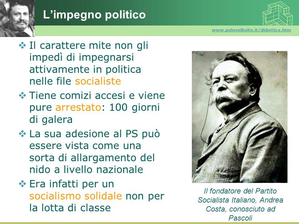 L'impegno politico www.polovalboite.it/didattica.htm. Il carattere mite non gli impedì di impegnarsi attivamente in politica nelle file socialiste.