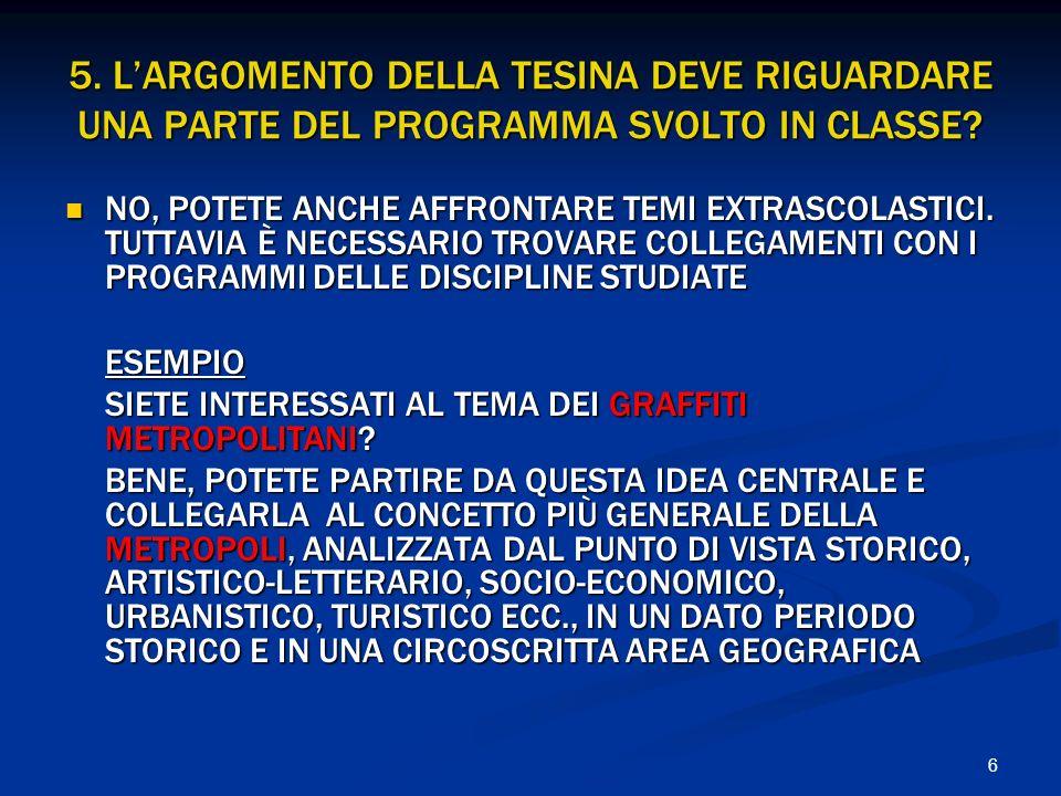 5. L'ARGOMENTO DELLA TESINA DEVE RIGUARDARE UNA PARTE DEL PROGRAMMA SVOLTO IN CLASSE