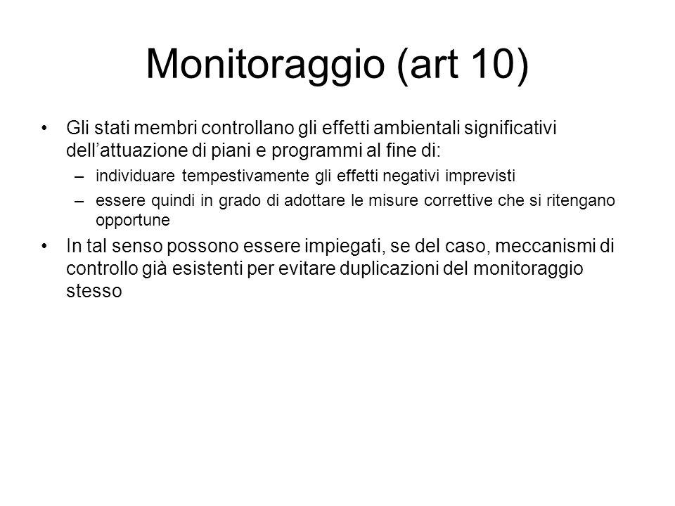 Monitoraggio (art 10) Gli stati membri controllano gli effetti ambientali significativi dell'attuazione di piani e programmi al fine di: