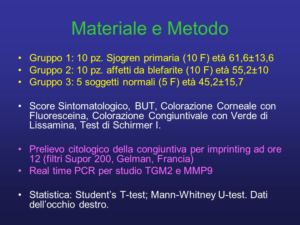 Materiale e Metodo Gruppo 1: 10 pz. Sjogren primaria (10 F) età 61,6±13,6. Gruppo 2: 10 pz. affetti da blefarite (10 F) età 55,2±10.