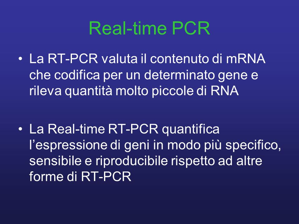 Real-time PCRLa RT-PCR valuta il contenuto di mRNA che codifica per un determinato gene e rileva quantità molto piccole di RNA.