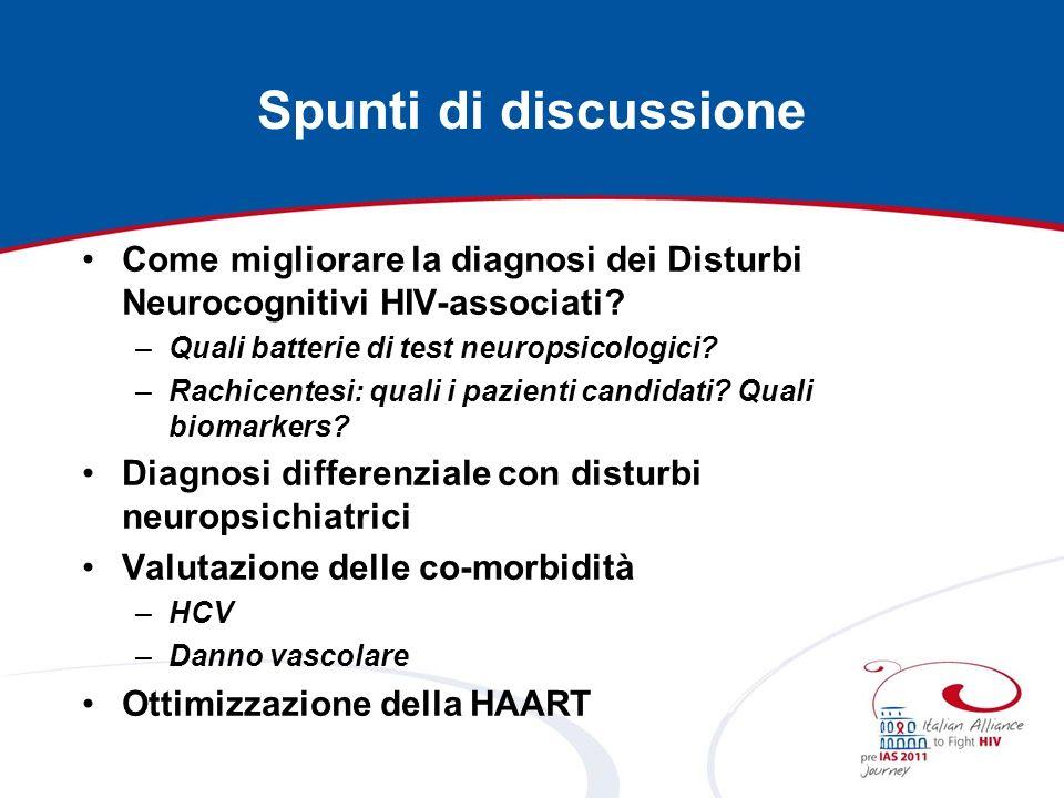 Spunti di discussione Come migliorare la diagnosi dei Disturbi Neurocognitivi HIV-associati Quali batterie di test neuropsicologici