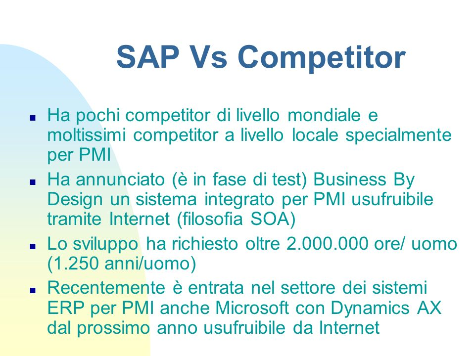 SAP Vs CompetitorHa pochi competitor di livello mondiale e moltissimi competitor a livello locale specialmente per PMI.