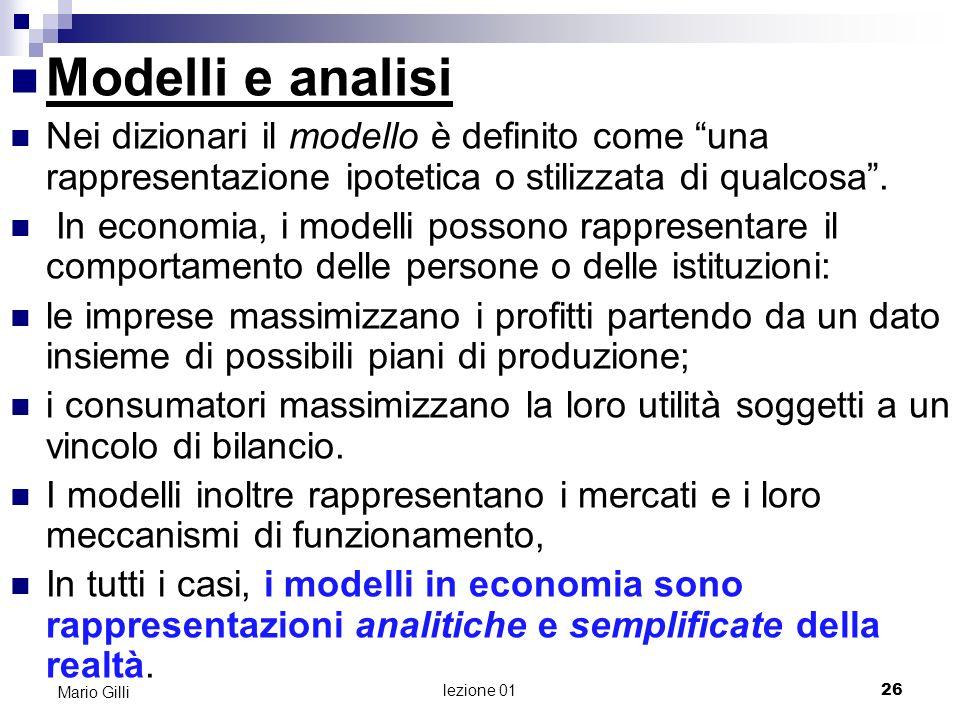 Microeconomia Mario Gilli. Modelli e analisi. Nei dizionari il modello è definito come una rappresentazione ipotetica o stilizzata di qualcosa .