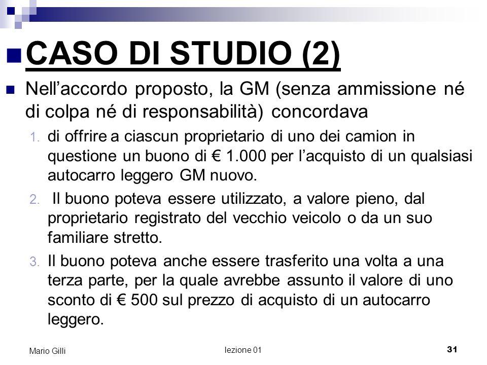 Microeconomia Mario Gilli. CASO DI STUDIO (2) Nell'accordo proposto, la GM (senza ammissione né di colpa né di responsabilità) concordava.