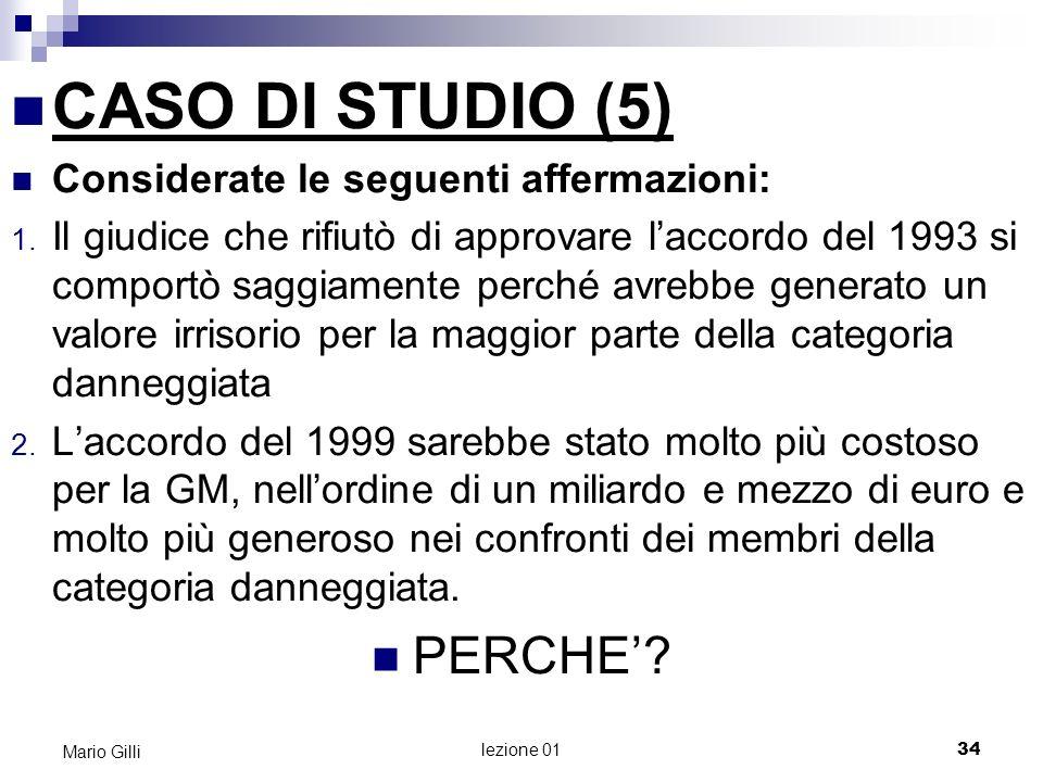 CASO DI STUDIO (5) PERCHE' Considerate le seguenti affermazioni: