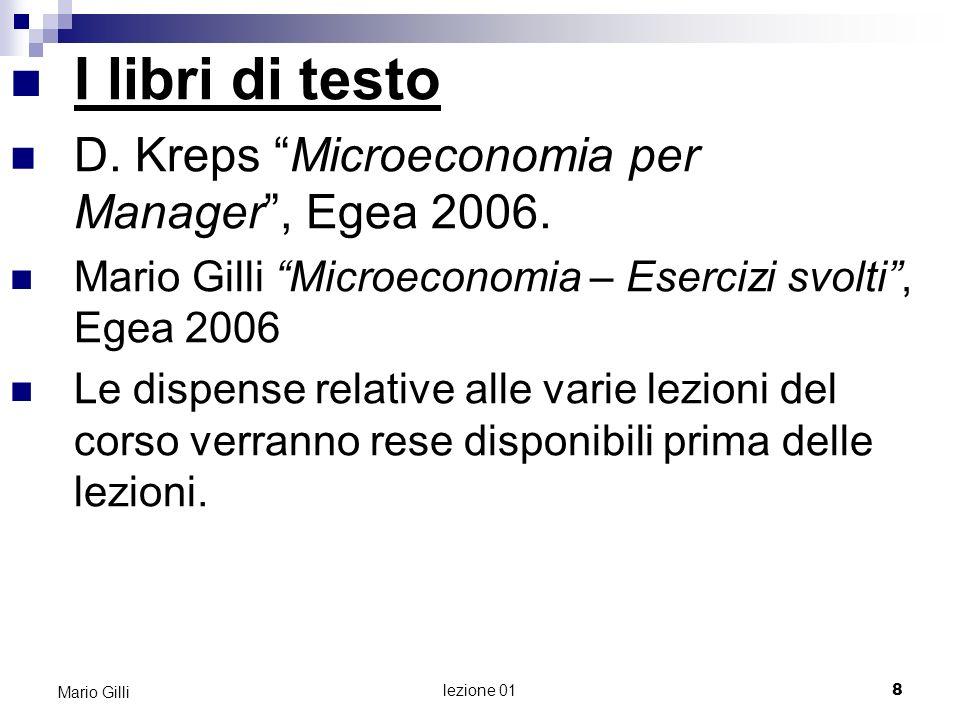 I libri di testo D. Kreps Microeconomia per Manager , Egea 2006.