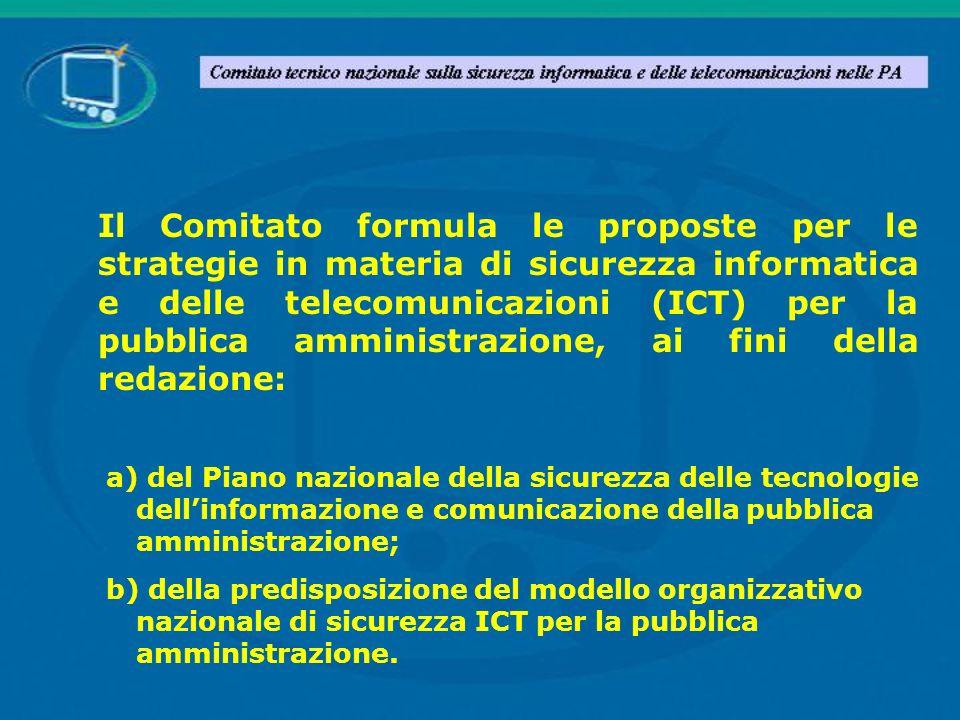 Il Comitato formula le proposte per le strategie in materia di sicurezza informatica e delle telecomunicazioni (ICT) per la pubblica amministrazione, ai fini della redazione: