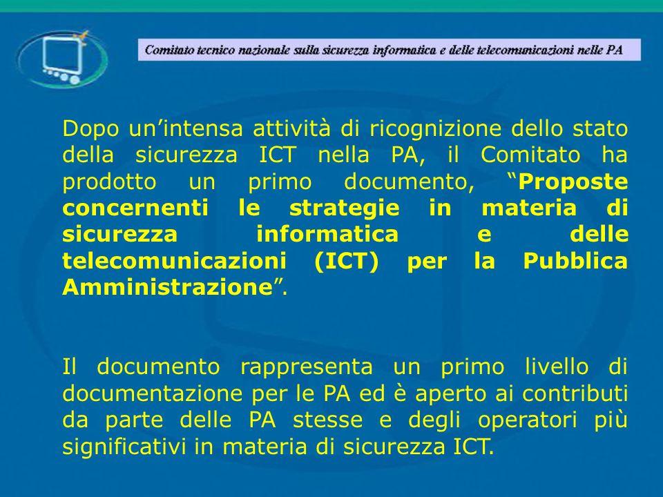 Dopo un'intensa attività di ricognizione dello stato della sicurezza ICT nella PA, il Comitato ha prodotto un primo documento, Proposte concernenti le strategie in materia di sicurezza informatica e delle telecomunicazioni (ICT) per la Pubblica Amministrazione .
