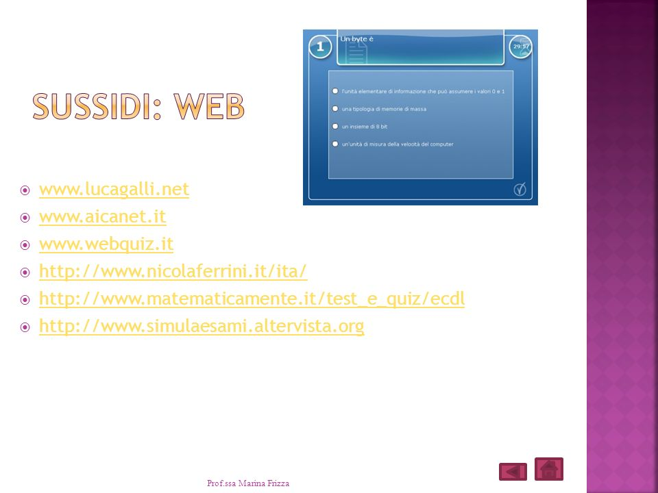 Sussidi: webwww.lucagalli.net. www.aicanet.it. www.webquiz.it. http://www.nicolaferrini.it/ita/ http://www.matematicamente.it/test_e_quiz/ecdl.