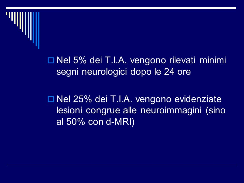 Nel 5% dei T.I.A. vengono rilevati minimi segni neurologici dopo le 24 ore