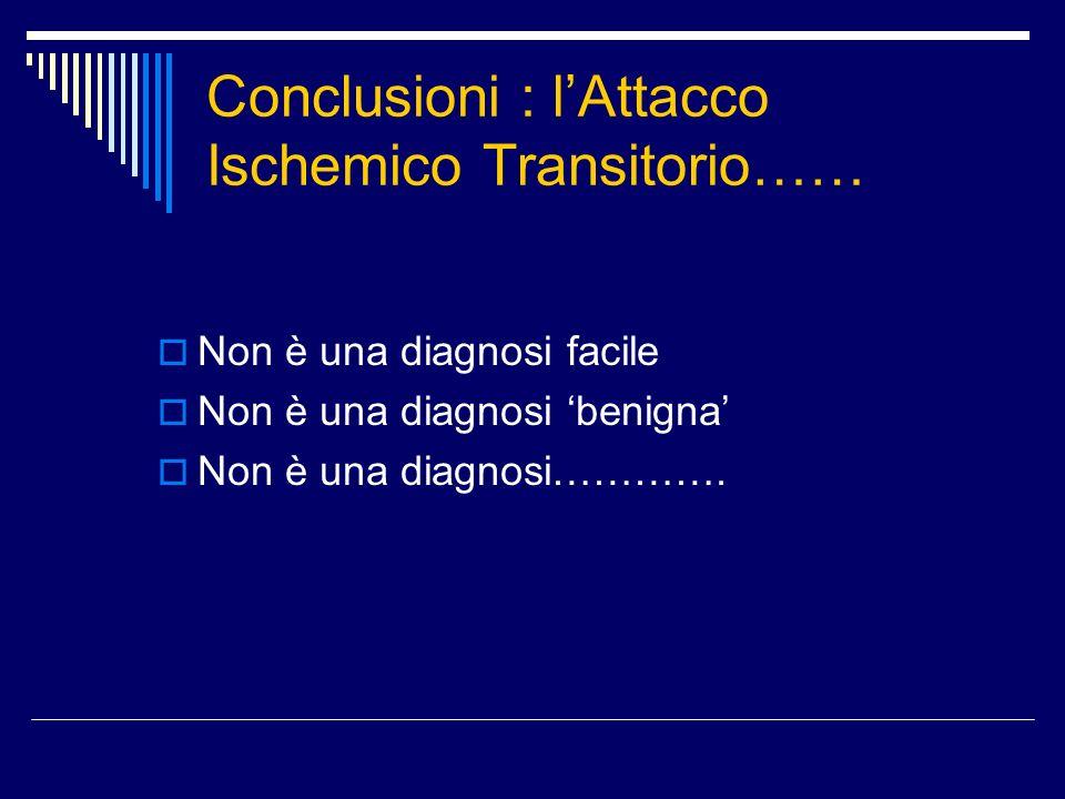 Conclusioni : l'Attacco Ischemico Transitorio……