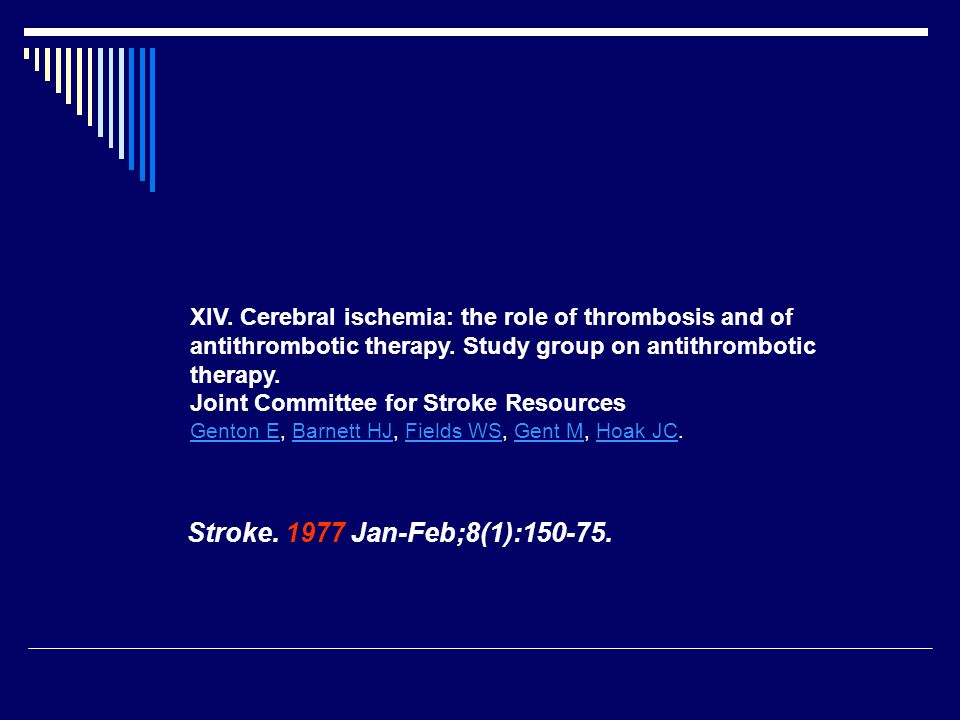 XIV. Cerebral ischemia: the role of thrombosis and of antithrombotic therapy. Study group on antithrombotic therapy. Joint Committee for Stroke Resources Genton E, Barnett HJ, Fields WS, Gent M, Hoak JC.