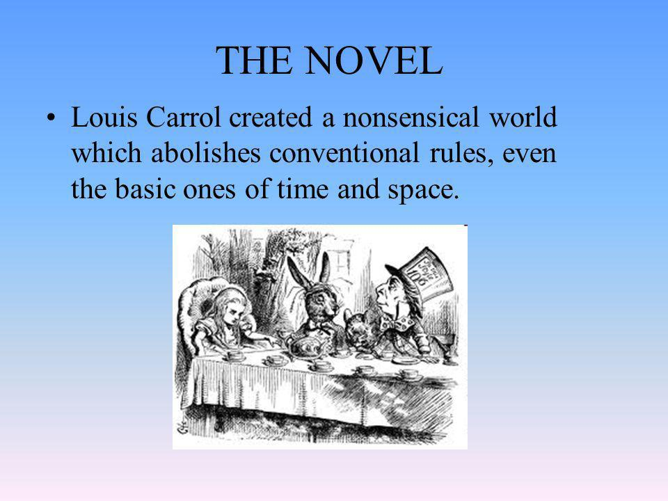THE NOVELLouis Carrol created a nonsensical world which abolishes conventional rules, even the basic ones of time and space.