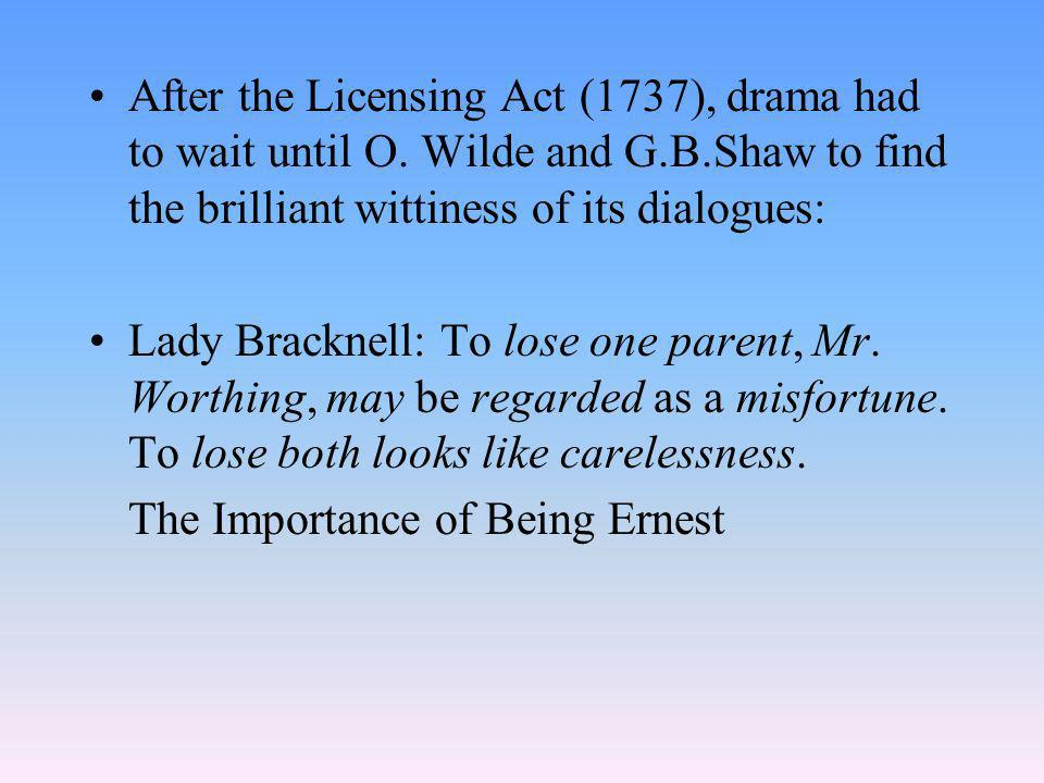 After the Licensing Act (1737), drama had to wait until O. Wilde and G