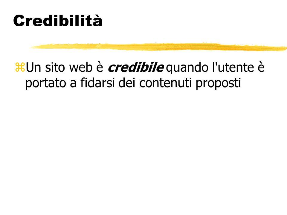 Credibilità Un sito web è credibile quando l utente è portato a fidarsi dei contenuti proposti