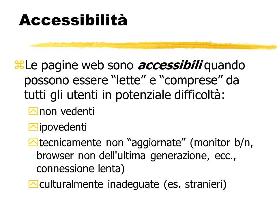 Accessibilità Le pagine web sono accessibili quando possono essere lette e comprese da tutti gli utenti in potenziale difficoltà: