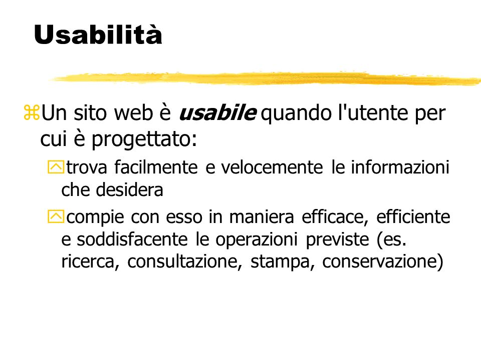Usabilità Un sito web è usabile quando l utente per cui è progettato: