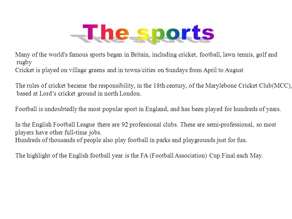 The sports Many of the world s famous sports began in Britain, including cricket, football, lawn tennis, golf and.