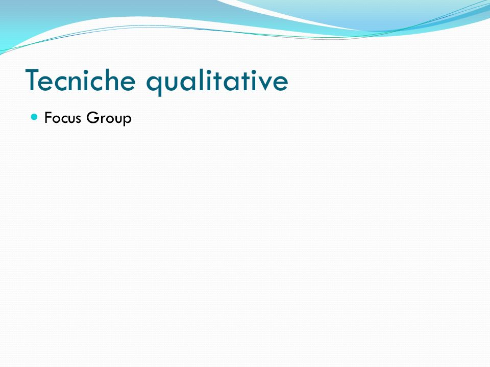 Tecniche qualitative Focus Group