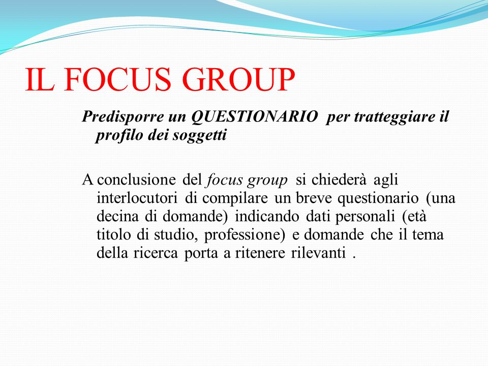 IL FOCUS GROUPPredisporre un QUESTIONARIO per tratteggiare il profilo dei soggetti.