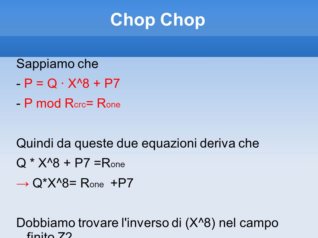 Chop Chop Sappiamo che - P = Q · X^8 + P7 - P mod Rcrc= Rone