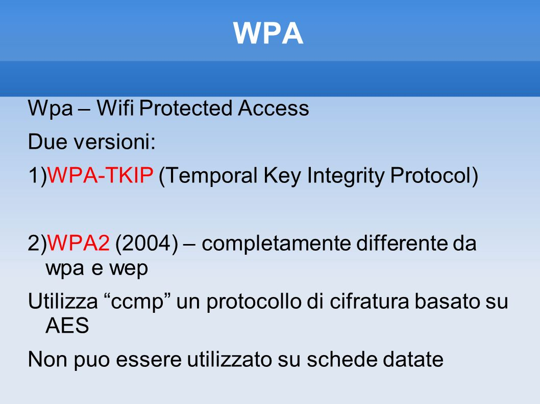 WPA Wpa – Wifi Protected Access Due versioni: