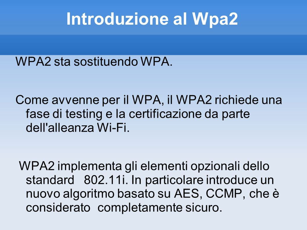 Introduzione al Wpa2 WPA2 sta sostituendo WPA.