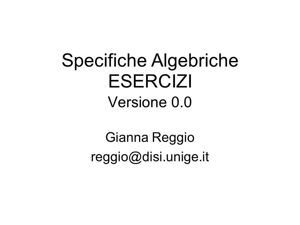 Specifiche Algebriche ESERCIZI Versione 0.0