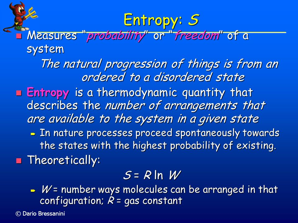 Entropy: S Measures probability or freedom of a system