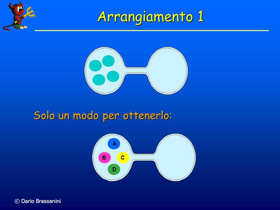 Arrangiamento 1 Solo un modo per ottenerlo: A B C D © Dario Bressanini