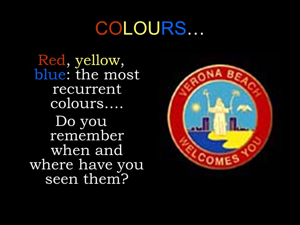 COLOURS… Red, yellow, blue: the most recurrent colours….
