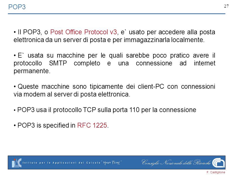 POP3 Il POP3, o Post Office Protocol v3, e` usato per accedere alla posta elettronica da un server di posta e per immagazzinarla localmente.
