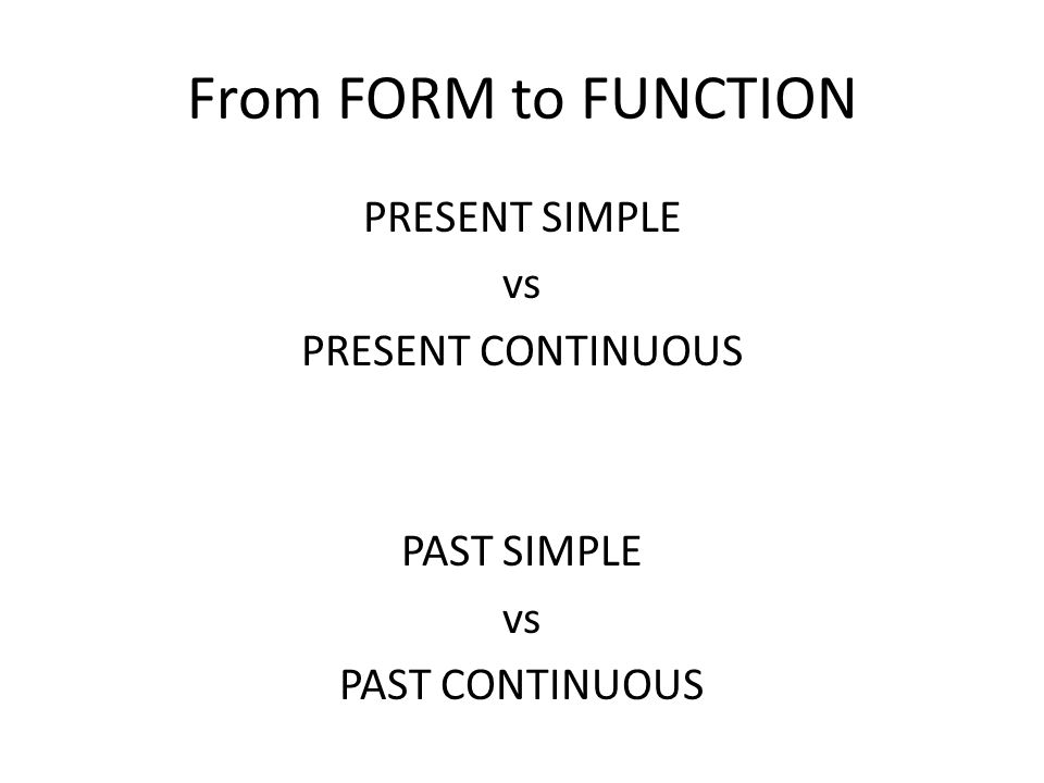 PRESENT SIMPLE vs PRESENT CONTINUOUS PAST SIMPLE PAST CONTINUOUS