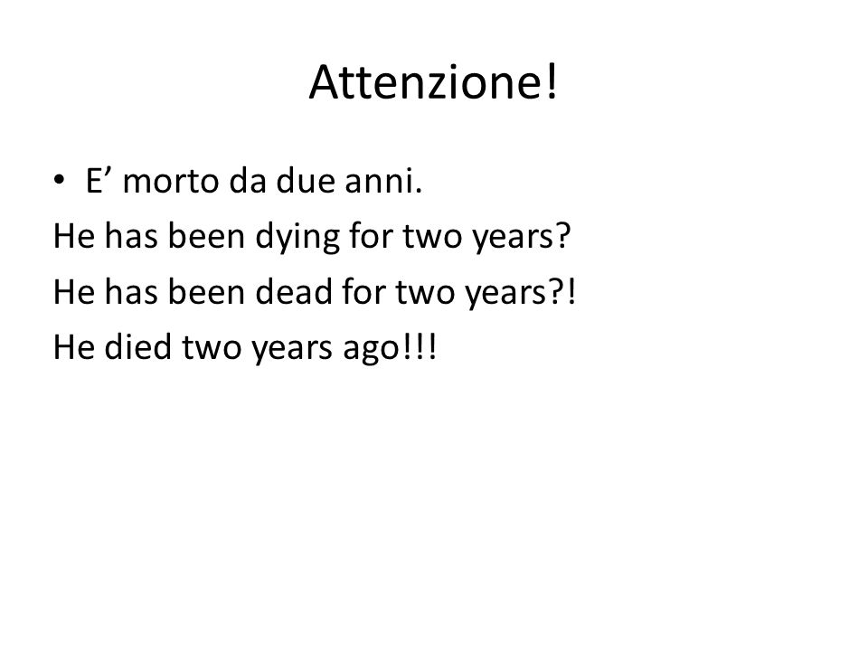 Attenzione! E' morto da due anni. He has been dying for two years