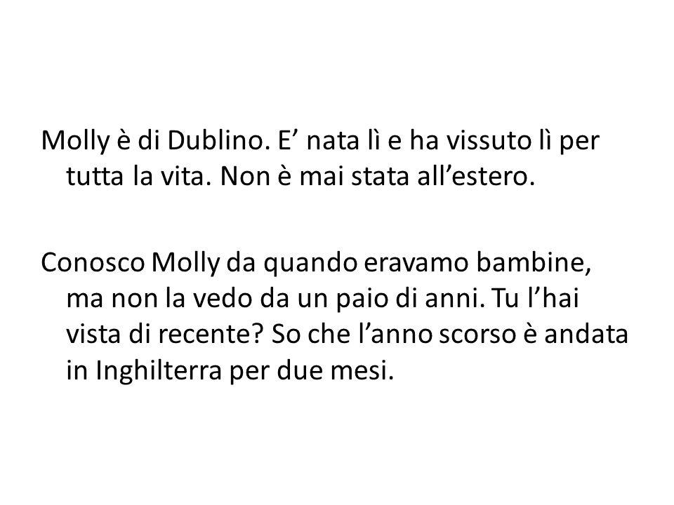Molly è di Dublino. E' nata lì e ha vissuto lì per tutta la vita
